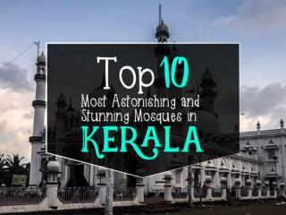Top 10 Most Astonishing and Stunning Mosques in Kerala
