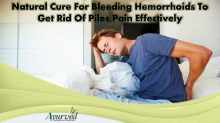Natural Cure For Bleeding Hemorrhoids To Get Rid Of Piles Pain Effectively