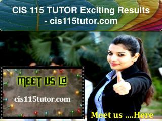 CIS 115 TUTOR Exciting Results - cis115tutor.com