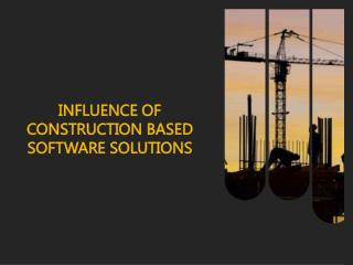 INFLUENCE OF CONSTRUCTION BASED SOFTWARE SOLUTIONS