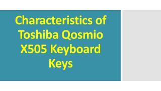 Characteristics of Toshiba Qosmio X505 Keyboard Keys