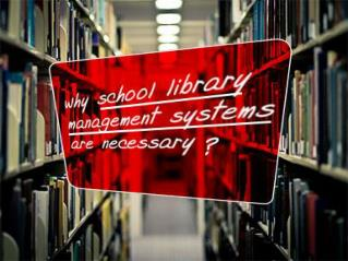 School Library Management Systems and Why they are Necessary for Schools?