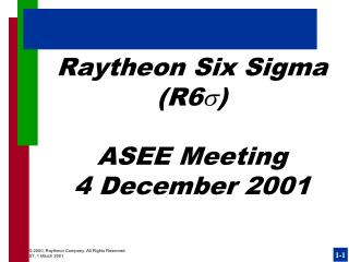 Raytheon Six Sigma  R6   ASEE Meeting 4 December 2001