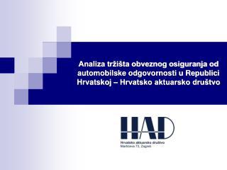 Analiza tr i ta obveznog osiguranja od automobilske odgovornosti u Republici Hrvatskoj   Hrvatsko aktuarsko dru tvo