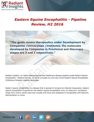 Eastern Equine Encephalitis - Pipeline Review, H2 Market size and share report 2016
