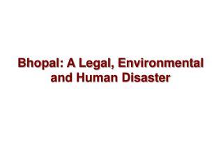 Bhopal: A Legal, Environmental and Human Disaster