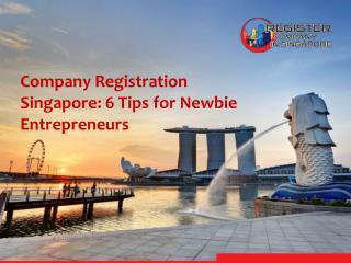 Company Registration Singapore: 6 Tips for Newbie Entrepreneurs