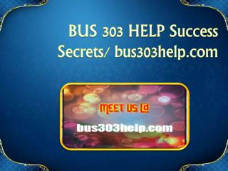 BUS 303 HELP Success Secrets/ bus303help.com