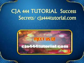 CJA 444 TUTORIAL  Success Secrets/ cja444tutorial.com