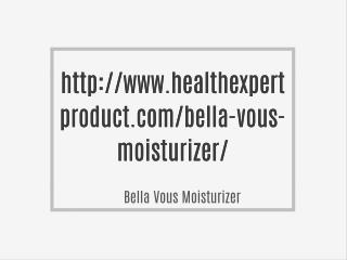 http://www.healthexpertproduct.com/bella-vous-moisturizer/