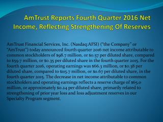 AmTrust Reports Fourth Quarter 2016 Net Income, Reflecting Strengthening Of Reserves