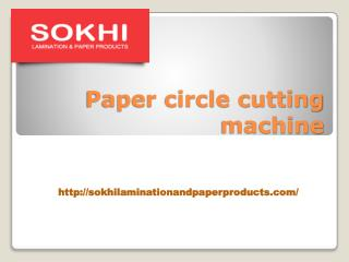 Paper Circle Cutting Machine-sokhilaminationandpaperproducts.com- Paper Slitting Machine-paper lamination machine