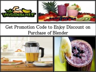 Get Vitamix Promotion Code to Enjoy Discount on Purchase of Blender