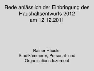 Rede anl sslich der Einbringung des Haushaltsentwurfs 2012 am 12.12.2011
