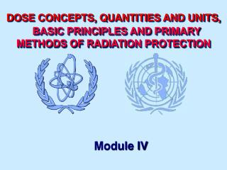 DOSE CONCEPTS, QUANTITIES AND UNITS,   BASIC PRINCIPLES AND PRIMARY METHODS OF RADIATION PROTECTION