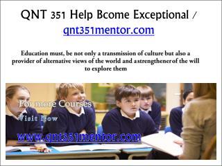 QNT 351 Help Bcome Exceptional/ qnt351mentor.com