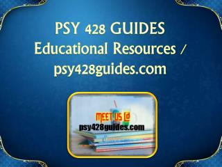 PSY 428 GUIDES  Educational Resources - psy428guides.com