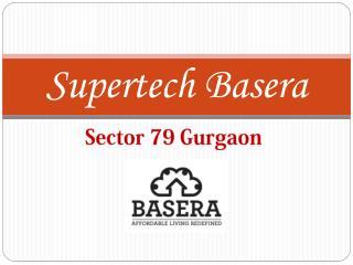 Supertech Basera Sector 79 Gurgaon - Supertech Basera