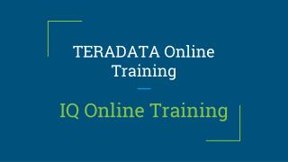 Top Quality Online Training in TeraData from Excellent Trainers - IQ Online Training