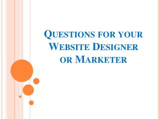 Questions for your Website Designer or Marketer