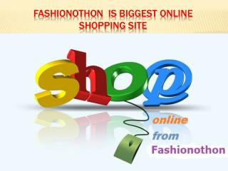 Fashionothon is biggest online shopping site