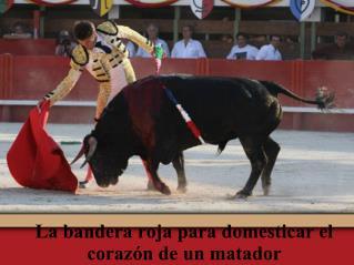 La bandera roja para domesticar el corazón de un matador