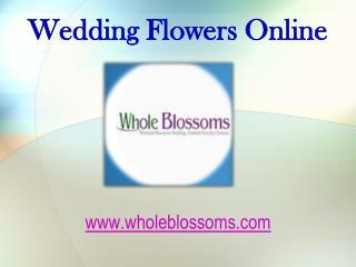 Wedding Flowers Online - www.wholeblossoms.com