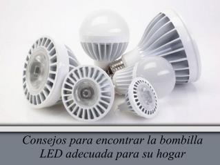 Consejos para encontrar la bombilla LED adecuada para su hogar