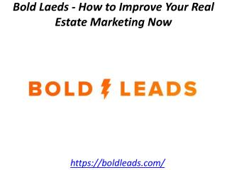 Bold Laeds - How to Improve Your Real Estate Marketing Now