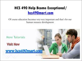 HCS 490 Help Bcome Exceptional/ hcs490mart.com