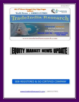 Stock Prediction Report for 16 Mar 2017- TradeIndia Research