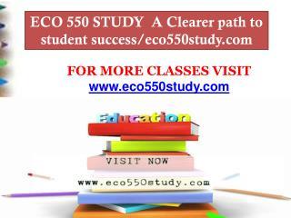 ECO 550 STUDY  A Clearer path to student success/eco550study.com