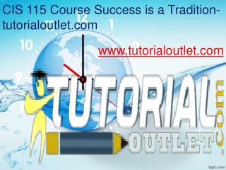 CIS 115 Course Success is a Tradition-tutorialoutlet.com