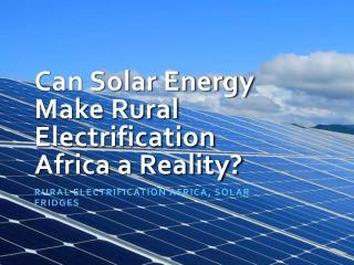 Rural electrification Africa, Solar fridges
