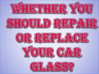 Whether You Should Repair Or Replace Your Car Glass?