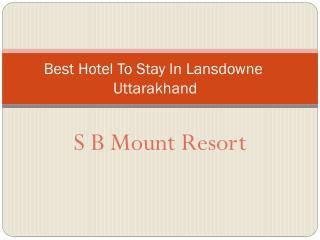 Best Hotel To Stay In Lansdowne Uttarakhand-S B Mount Resort