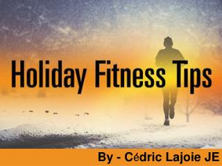 Cédric Lajoie JE - Holiday Fitness Tips