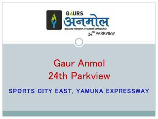 Gaur Anmol 24th Park View Sports City Yamuna Expressway