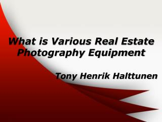 What is Various Real Estate Photography Equipment? | Tony Henrik Halttunen