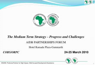 The Medium Term Strategy   Progress and Challenges AfDB PARTNERSHIPS FORUM  Hotel Ramada Plaza-Gammarth COBS