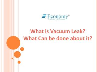 What is Vacuum Leak?  What Can be done about it?