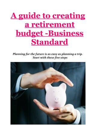 A guide to creating a retirement budget -Business Standard