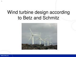 Wind turbine design according to Betz and Schmitz