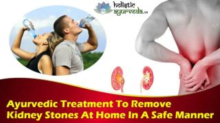 Ayurvedic Treatment To Remove Kidney Stones At Home In A Safe Manner