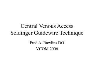 Central Venous Access  Seldinger Guidewire Technique