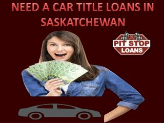 Need a car title loans in saskatchewan