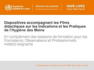 Diapositives accompagnant les Films didactiques sur les Indications et les Pratiques de l Hygi ne des Mains