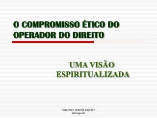 O COMPROMISSO  TICO DO OPERADOR DO DIREITO