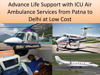 Air and Train Ambulance Patna to Delhi at Low Cost