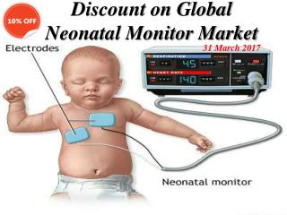 10% Discount on Global Neonatal Monitor Market 31 March 2017